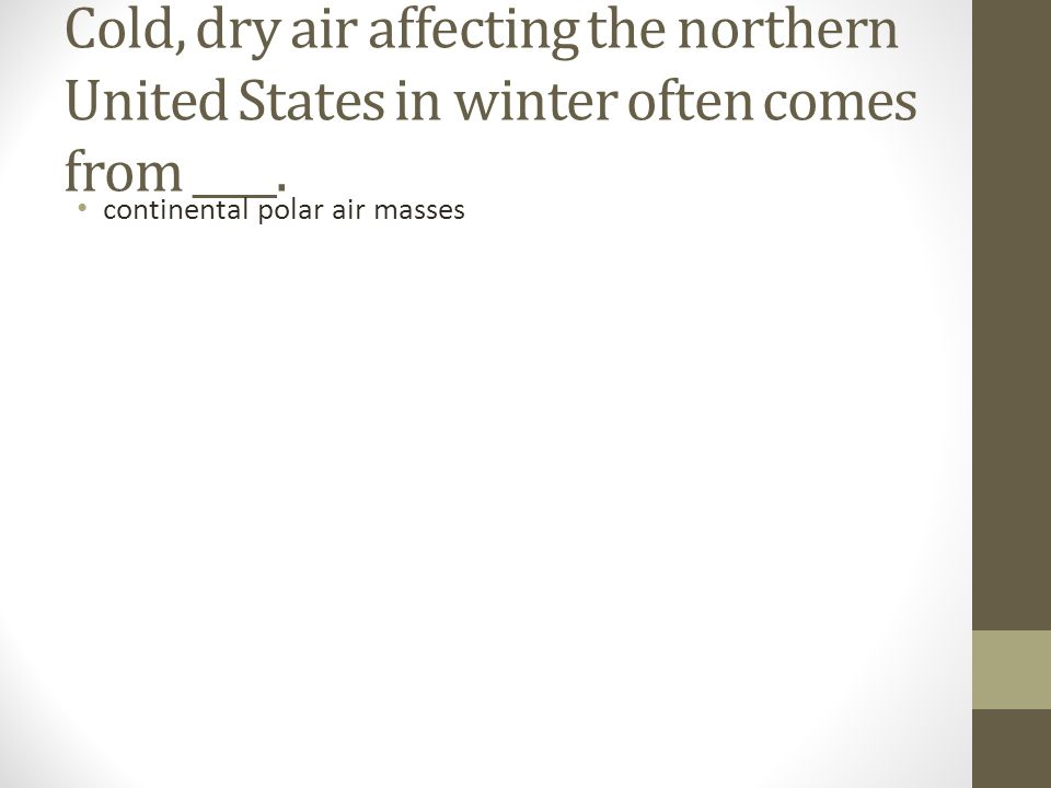 Cold, dry air affecting the northern United States in winter often comes from ____.
