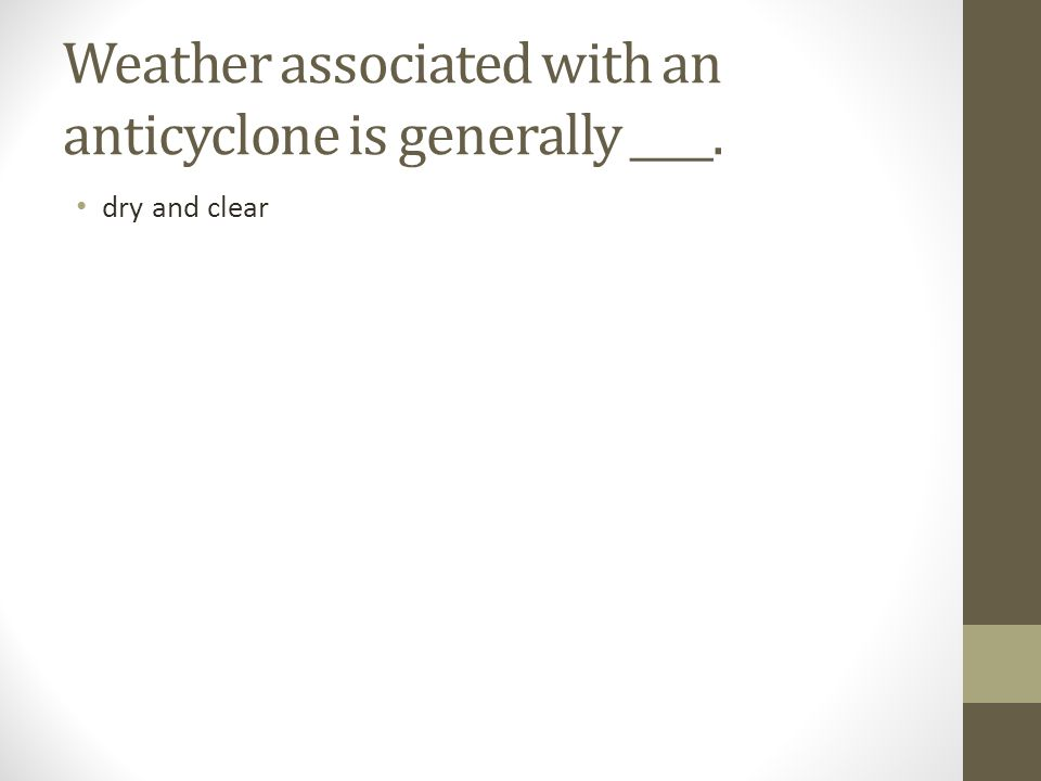 Weather associated with an anticyclone is generally ____.