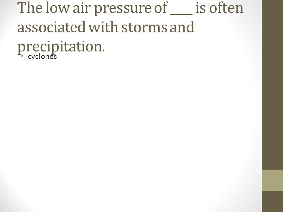 The low air pressure of ____ is often associated with storms and precipitation.