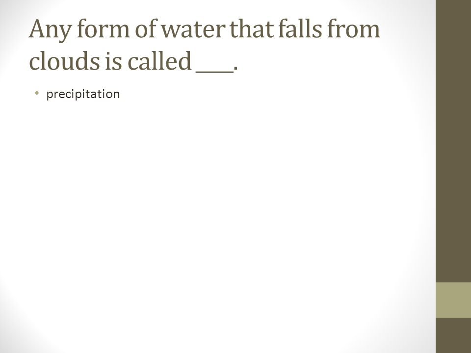 Any form of water that falls from clouds is called ____.