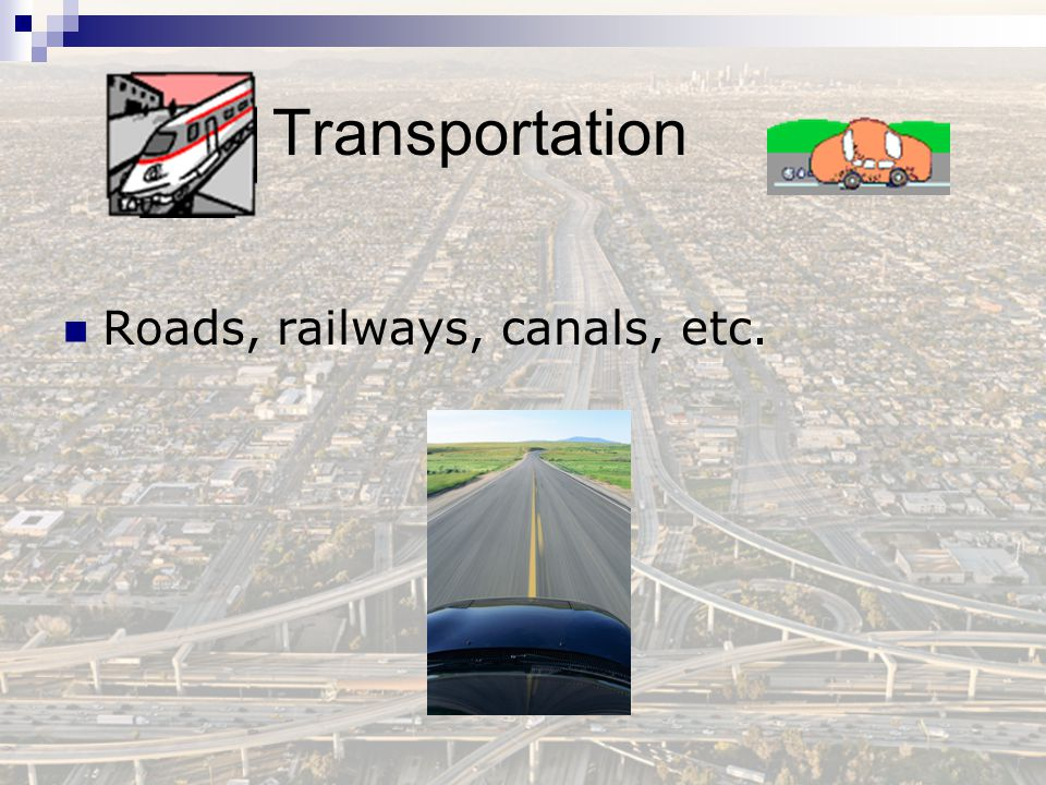 Transportation Roads, railways, canals, etc.