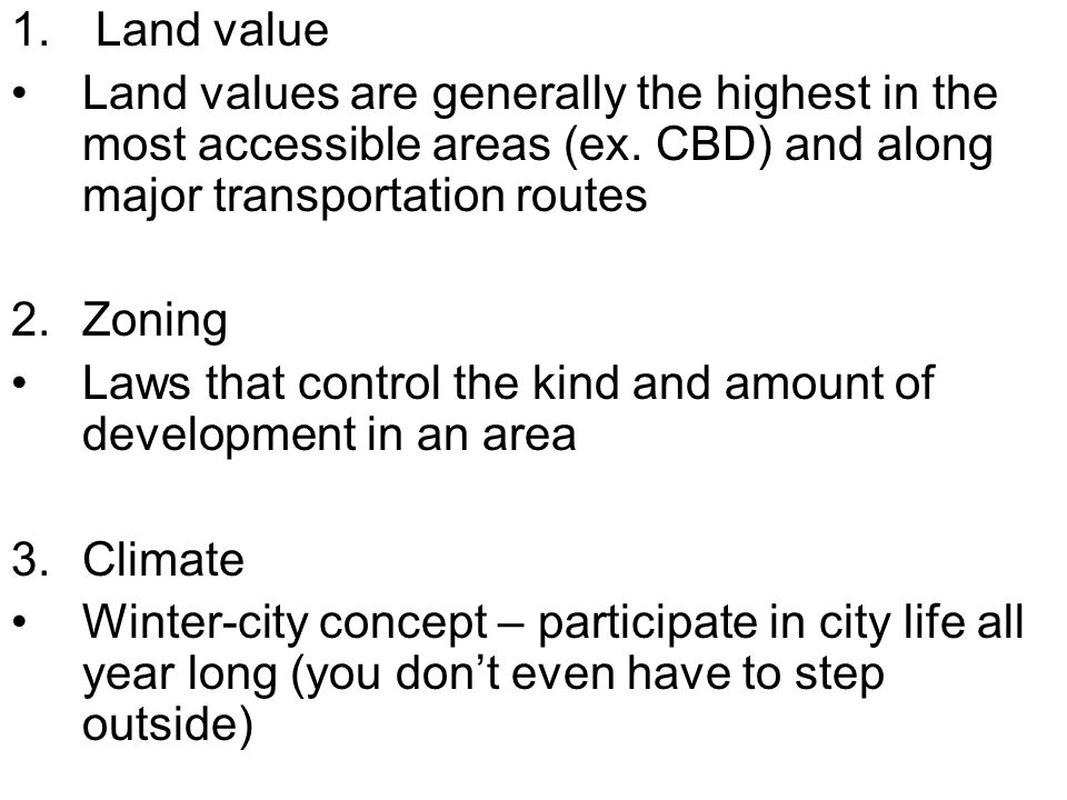 1. Land value Land values are generally the highest in the most accessible areas (ex. CBD) and along major transportation routes.