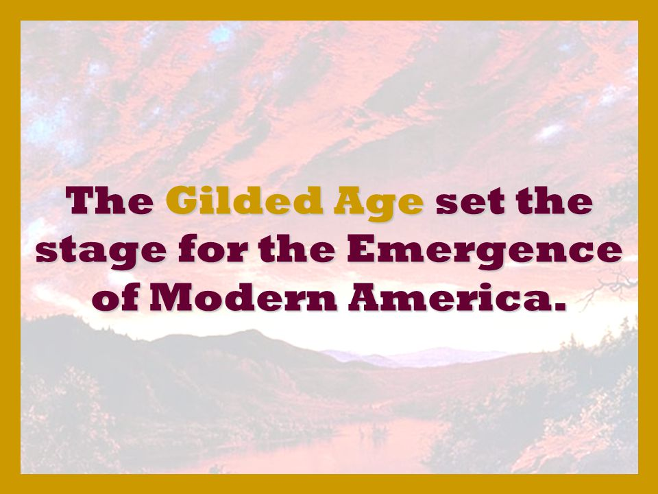 age america essay gilded modern origin Gilded age politics were marked by a number of phenomenons, most of them having to do with corruption on the local and state level, political machines wielded enormous power.