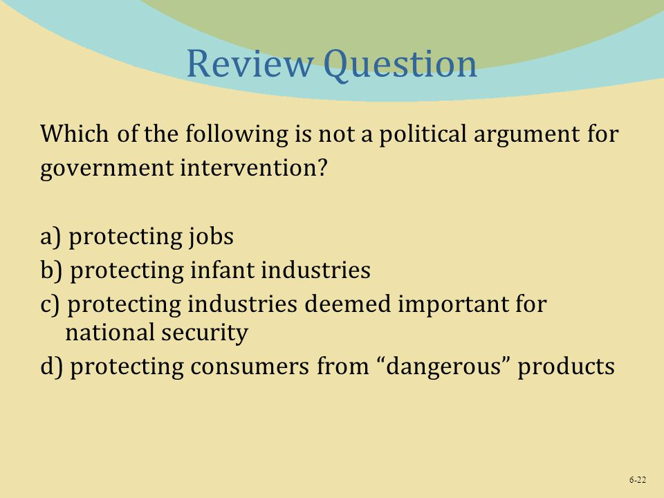 political arguments for government intervention 13 6-13 the case for government intervention arguments for government  intervention: political arguments are concerned with protecting the interests of.