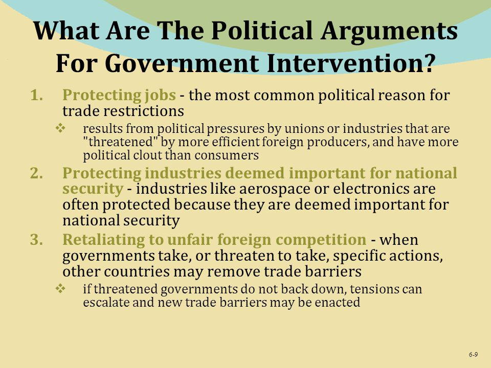 political arguments for government intervention Home international trade  arguments against free trade  this is not really an economic argument but more political and cultural  government intervention in .