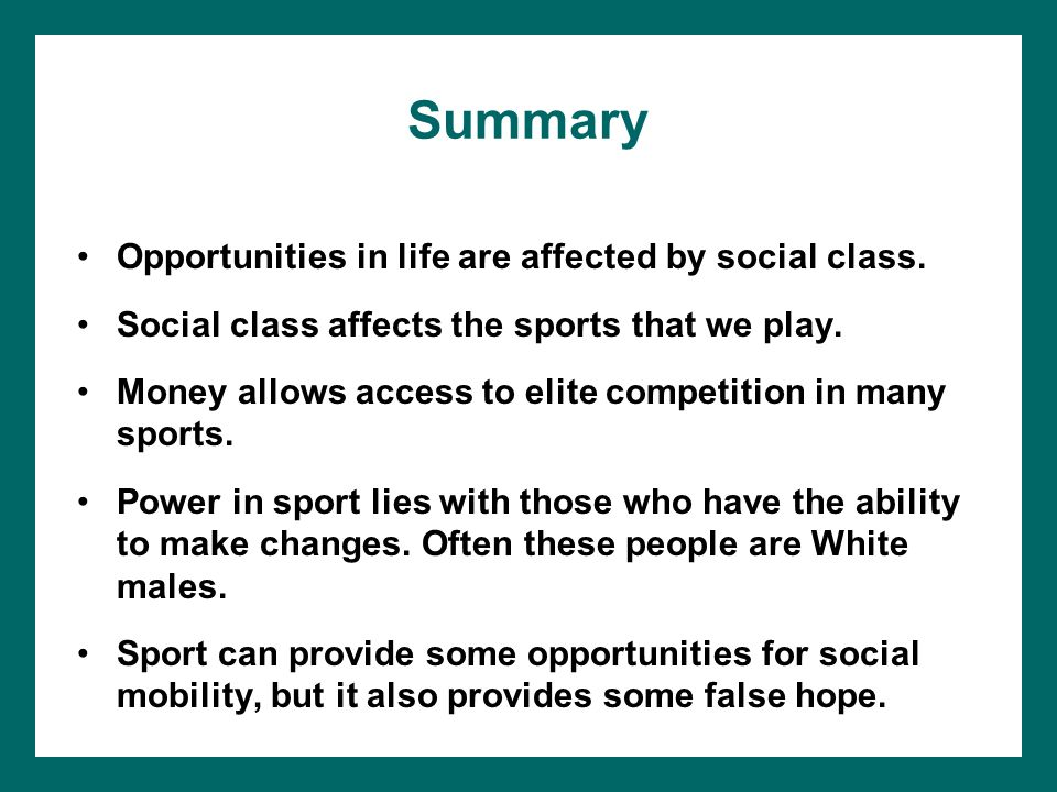 Summary Opportunities in life are affected by social class.