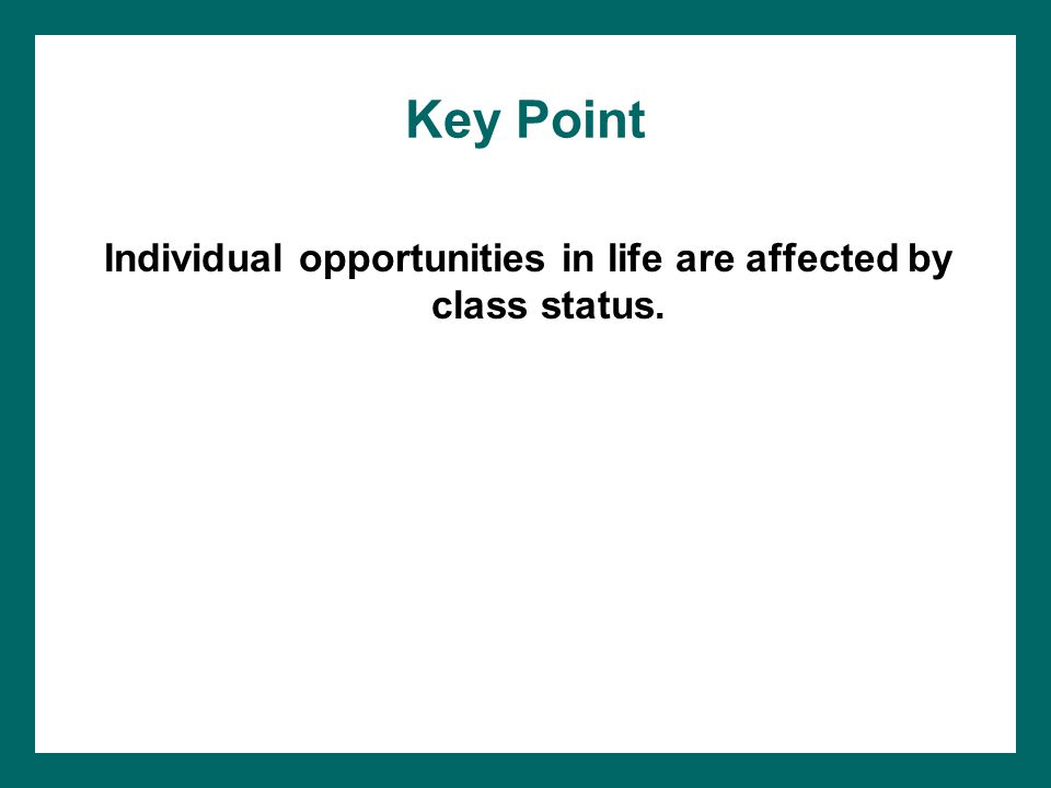 Individual opportunities in life are affected by class status.