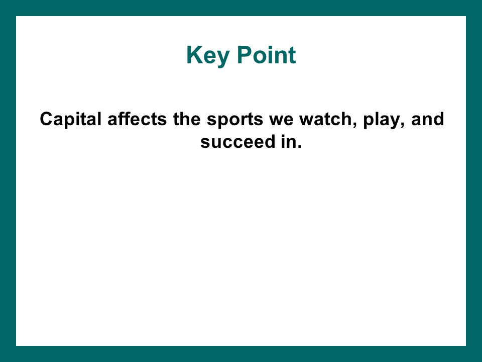 Capital affects the sports we watch, play, and succeed in.