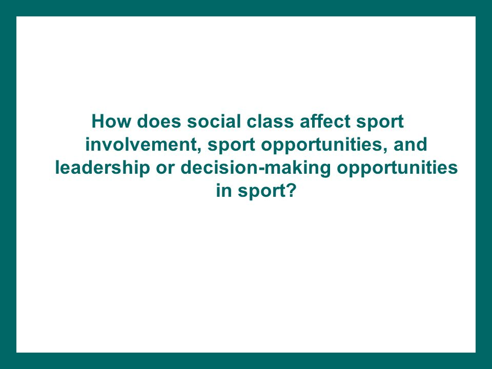 How does social class affect sport involvement, sport opportunities, and leadership or decision-making opportunities in sport