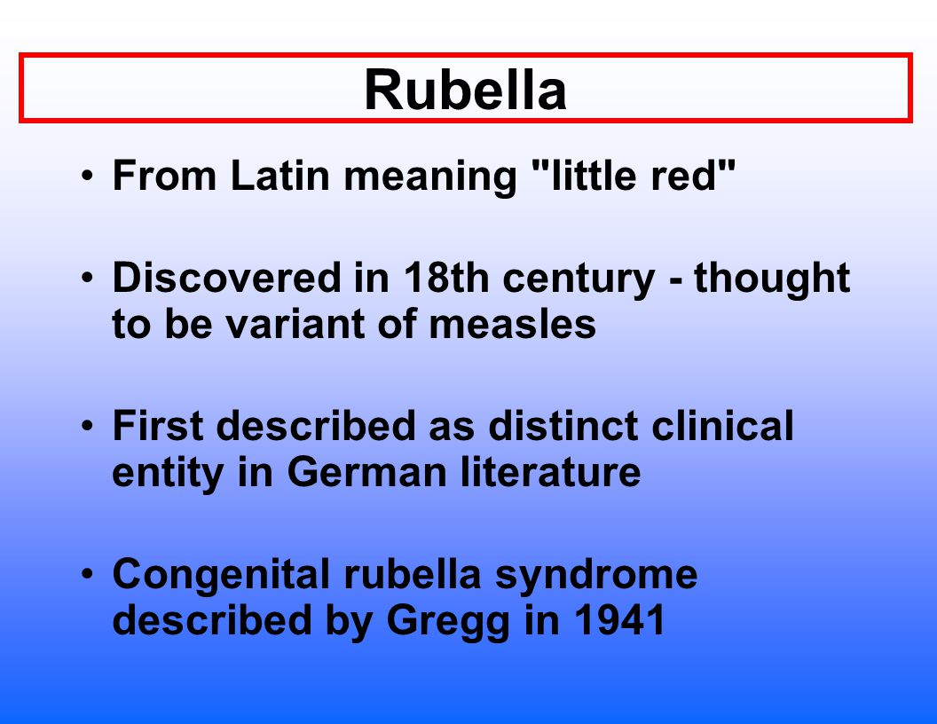 Rubella From Latin meaning little red