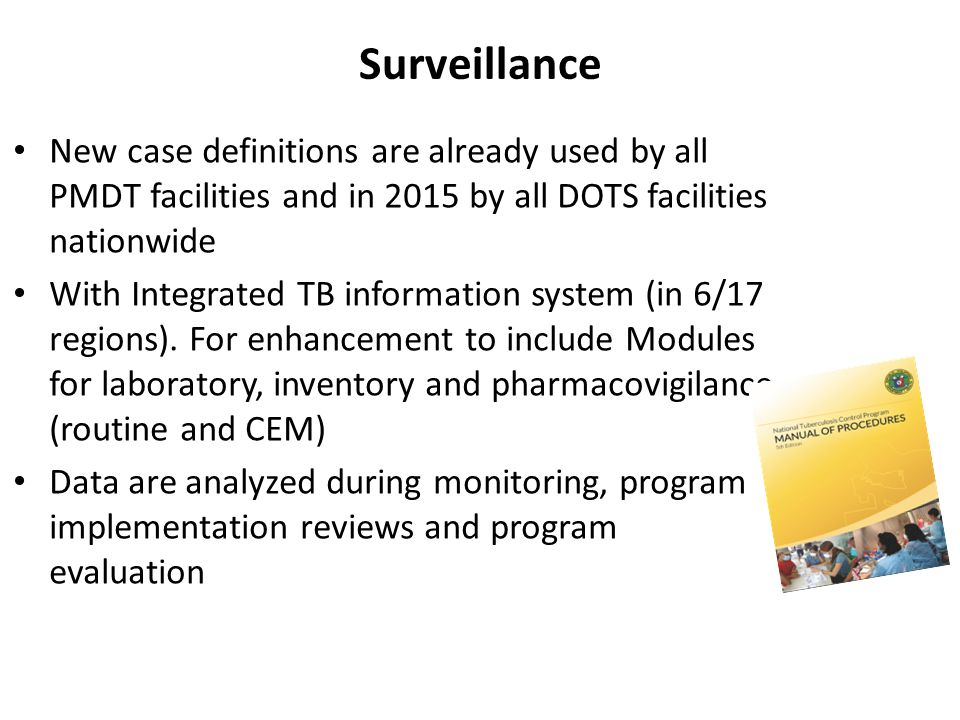 Surveillance New case definitions are already used by all PMDT facilities and in 2015 by all DOTS facilities nationwide.