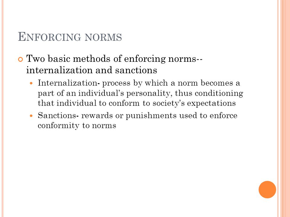 Enforcing norms Two basic methods of enforcing norms-- internalization and sanctions.
