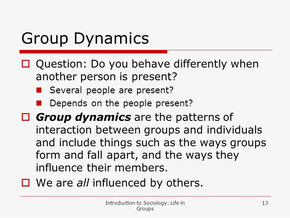 the ways in which groups behave differently from individuals Do you think you act differently when alone than when other people are around the answer to this question is typically a resounding 'yes' we are concerned with our social image or how other people see us some more than others, but very few people see no difference in their behavior.