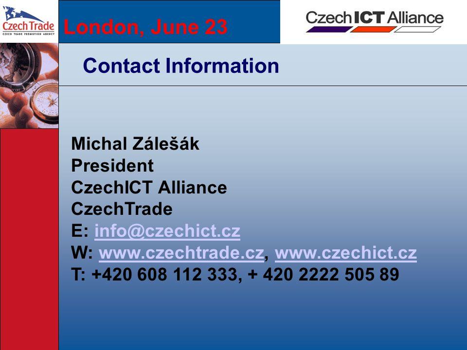 London, June 23 Contact Information. Michal Zálešák. President. CzechICT Alliance. CzechTrade. E: info@czechict.cz.