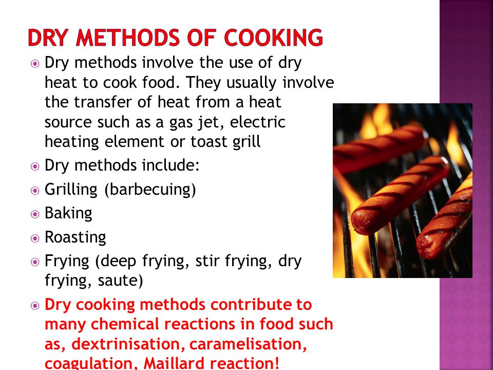 methods of heating cooking We'll give you directions for braising (slow cooking with moist heat), roasting ( cooking with dry heat) and grilling with these simple techniques in mind, we've.