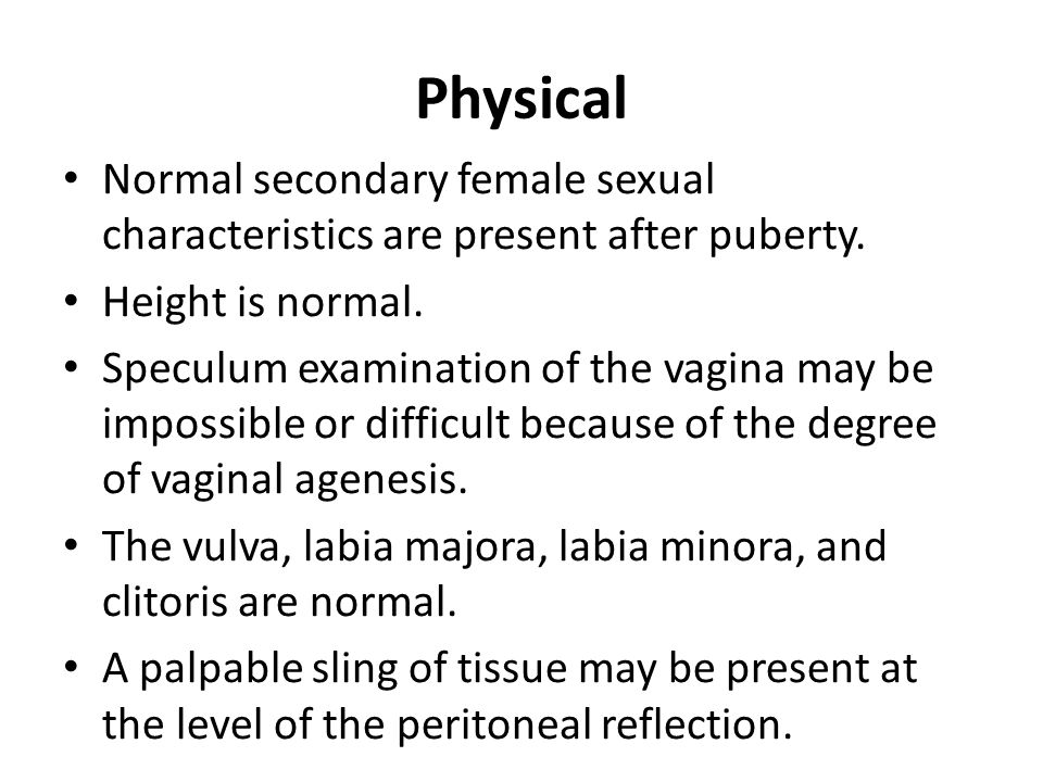 Physical Normal secondary female sexual characteristics are present after puberty. Height is normal.