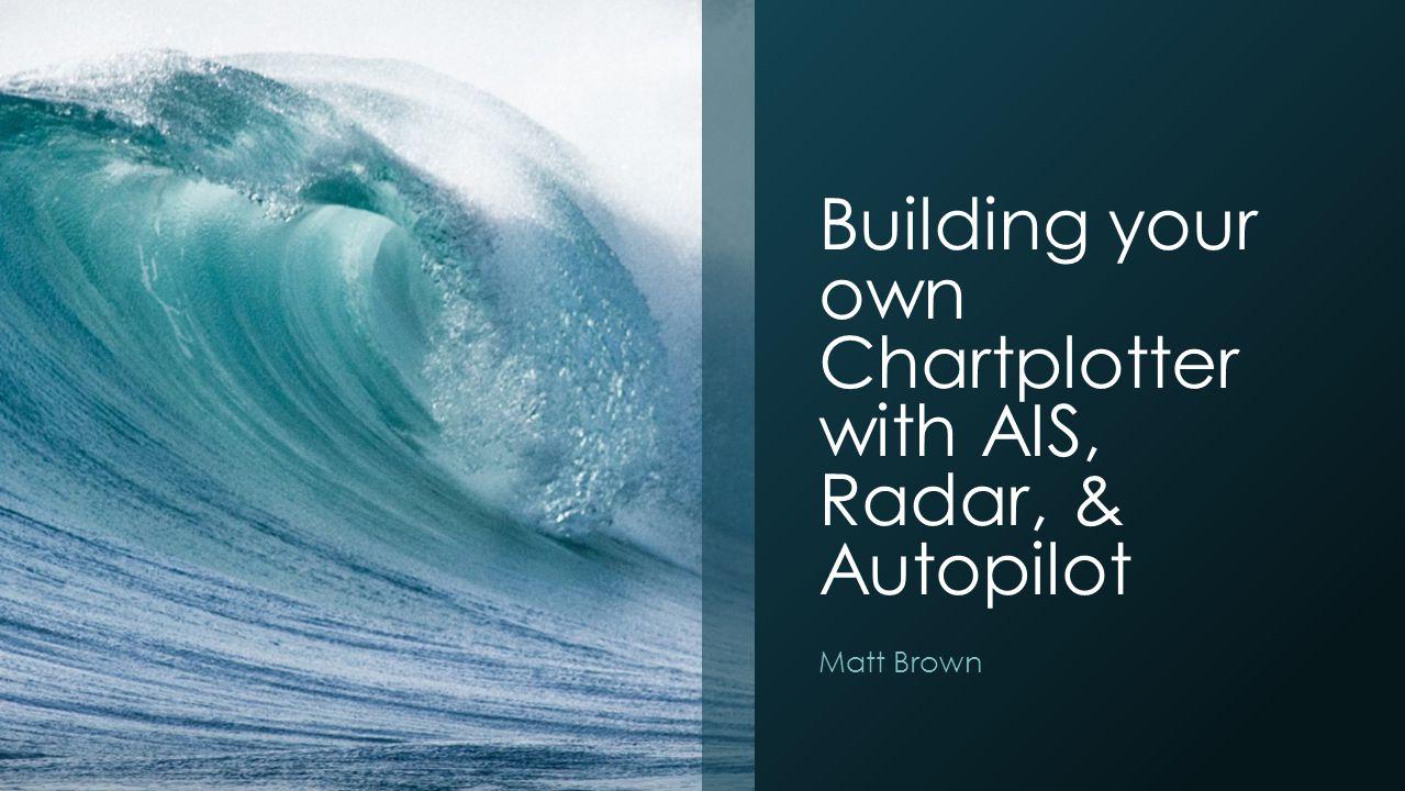 Building your own Chartplotter with AIS, Radar, & Autopilot