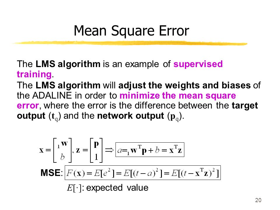 Mean Square Error The LMS algorithm is an example of supervised training.