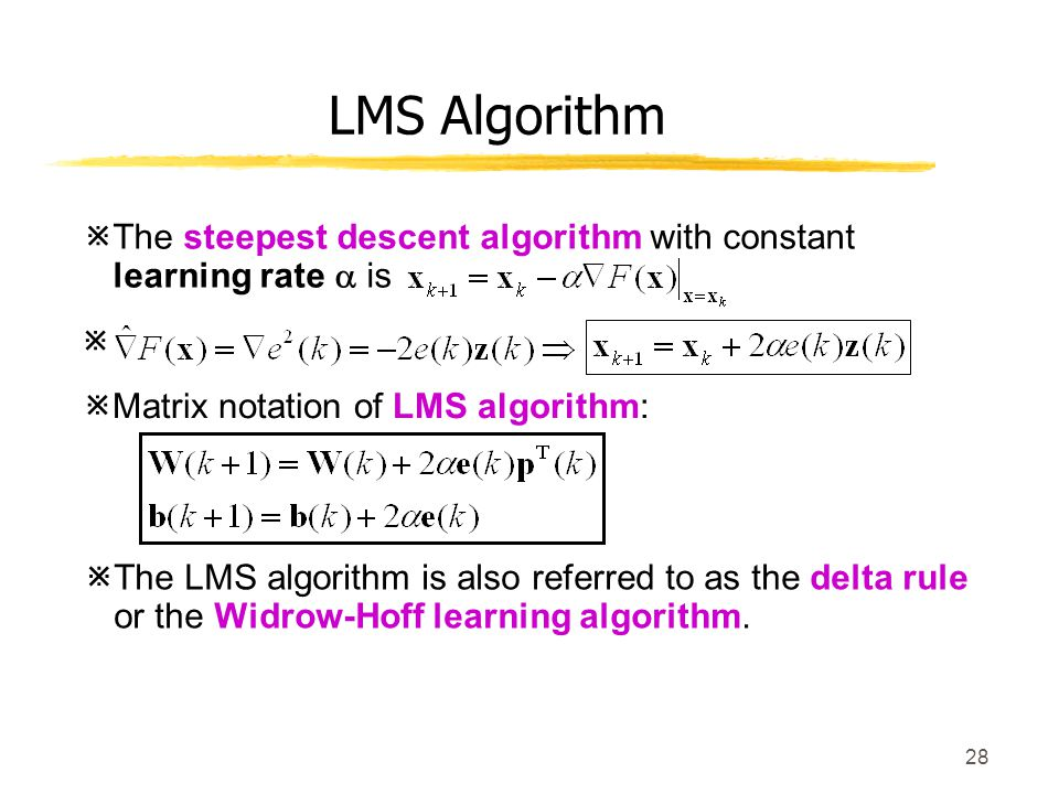 LMS Algorithm The steepest descent algorithm with constant learning rate  is.   Matrix notation of LMS algorithm: