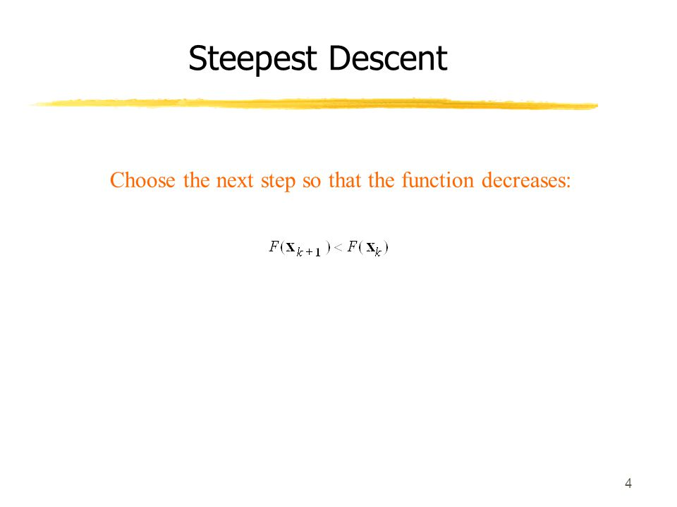 Choose the next step so that the function decreases: