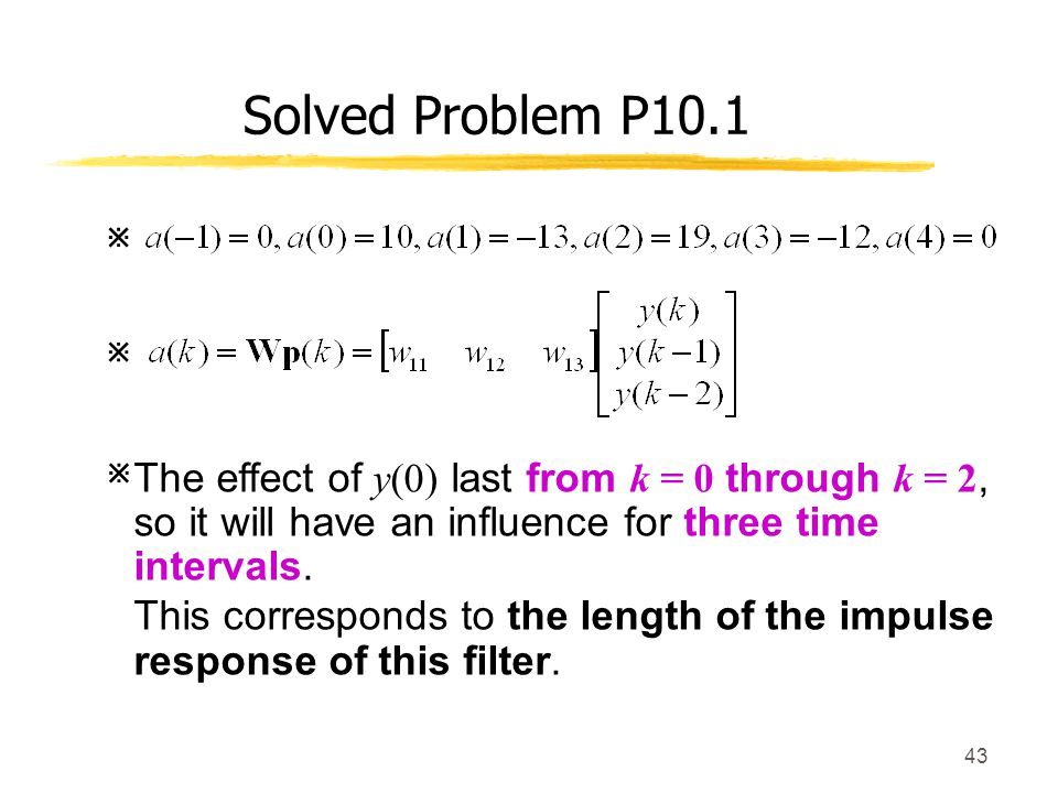 Solved Problem P10.1   The effect of y(0) last from k = 0 through k = 2, so it will have an influence for three time intervals.