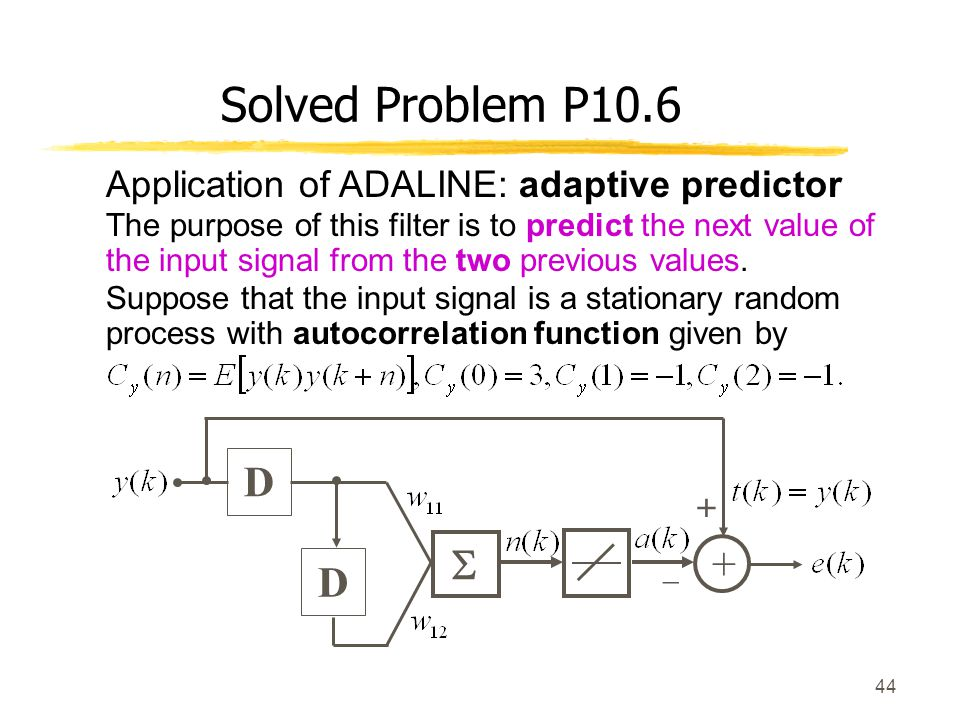 Solved Problem P10.6 D +  Application of ADALINE: adaptive predictor