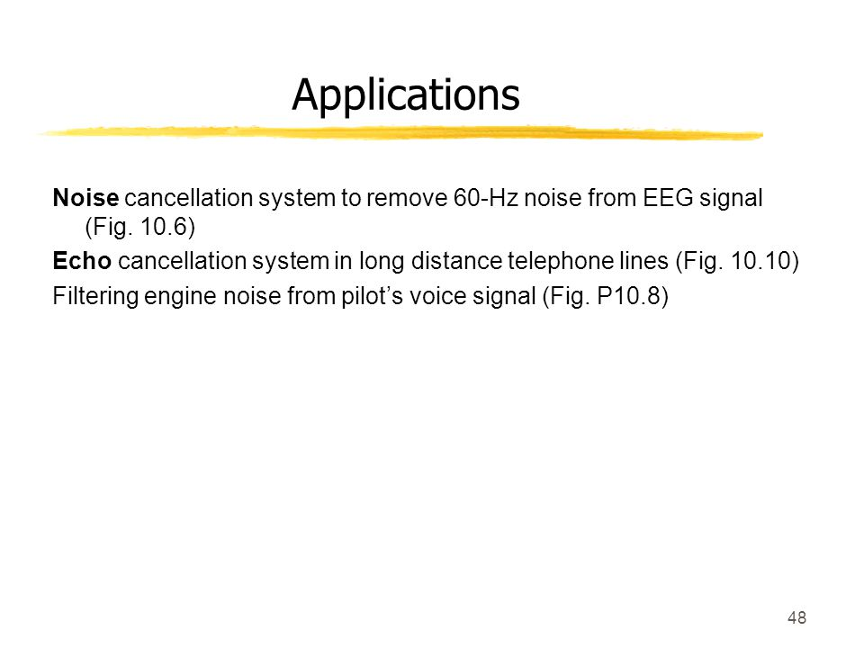 Applications Noise cancellation system to remove 60-Hz noise from EEG signal (Fig. 10.6)