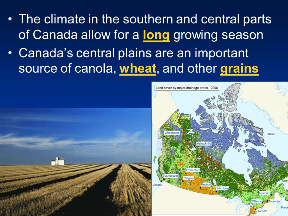 The climate in the southern and central parts of Canada allow for a long growing season