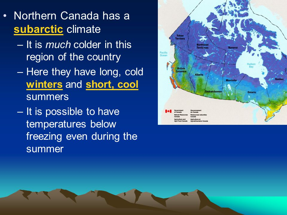 Northern Canada has a subarctic climate
