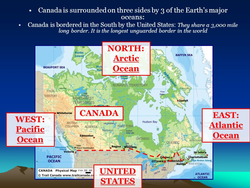 Canada is surrounded on three sides by 3 of the Earth's major oceans: