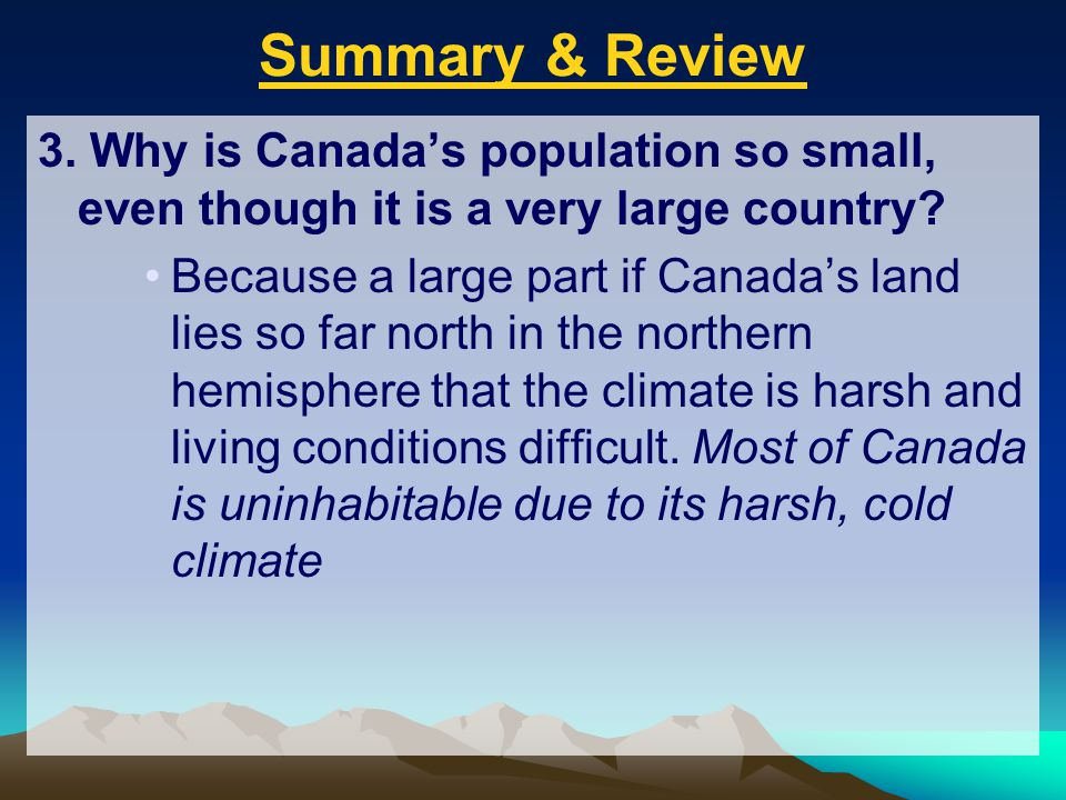 Summary & Review 3. Why is Canada's population so small, even though it is a very large country