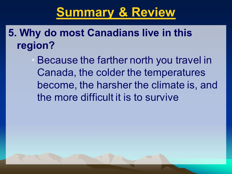 Summary & Review 5. Why do most Canadians live in this region