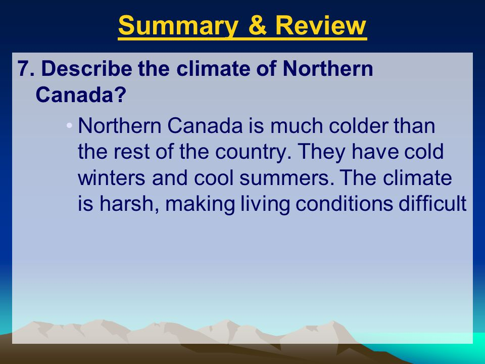 Summary & Review 7. Describe the climate of Northern Canada
