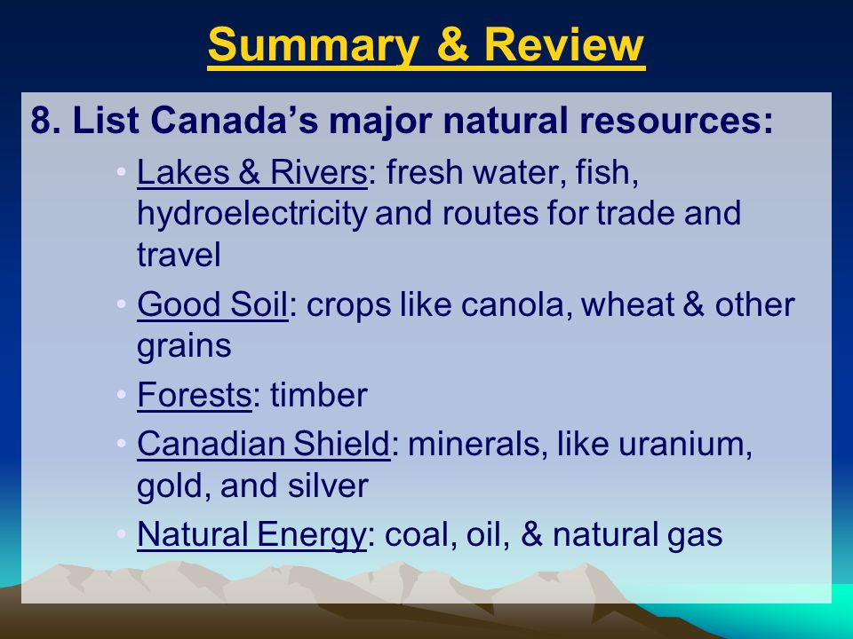 Summary & Review 8. List Canada's major natural resources: