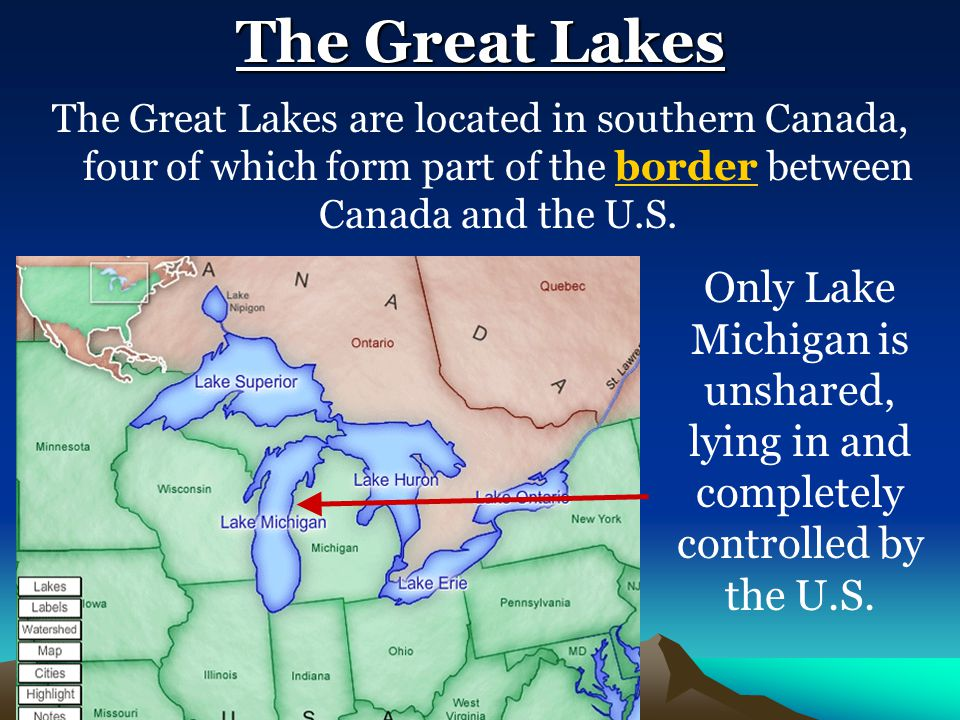 The Great Lakes The Great Lakes are located in southern Canada, four of which form part of the border between Canada and the U.S.