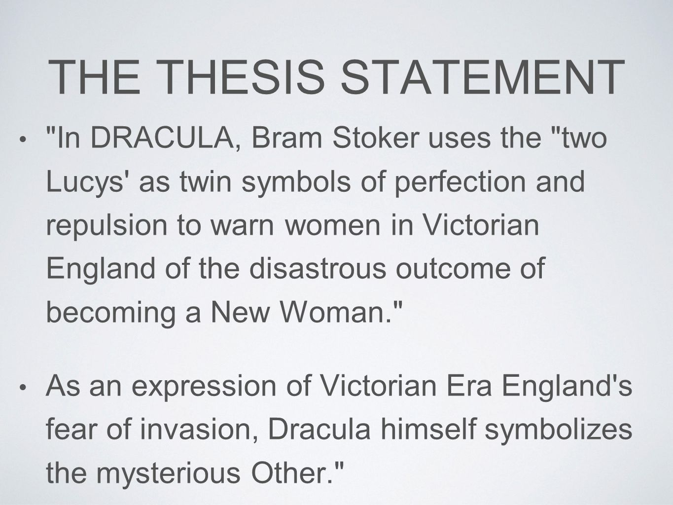 bram stoker dracula thesis Recollections of real persons, whom stoker has renamed and whose papers     he has recast, ostensibly to  essay, i will argue that dracula enacts and  interrogates this late victorian epistemological  bram stoker's dracula  unearthed.