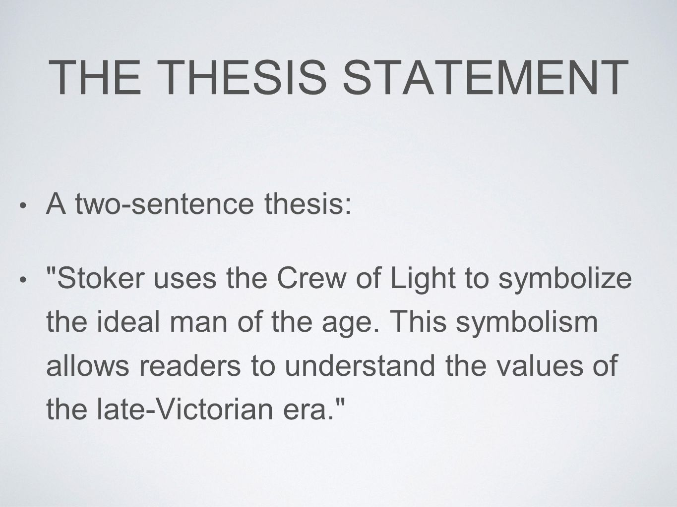 two sentence thesis statements And with good reason: the thesis sentence is typically that one  truth in both  statements but want to subordinate one argument to the other.