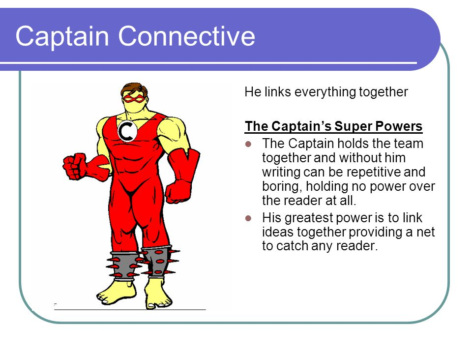 Captain Connective He links everything together