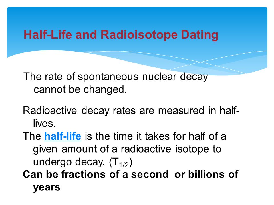How are half lives used in radioactive dating