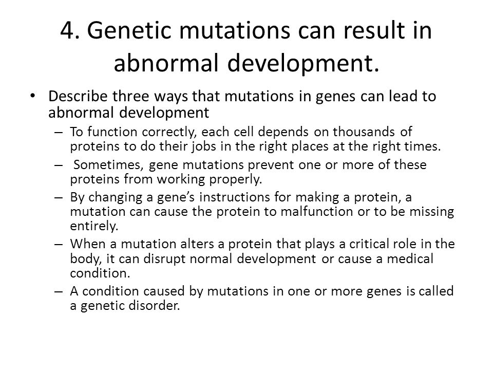 4. Genetic mutations can result in abnormal development.