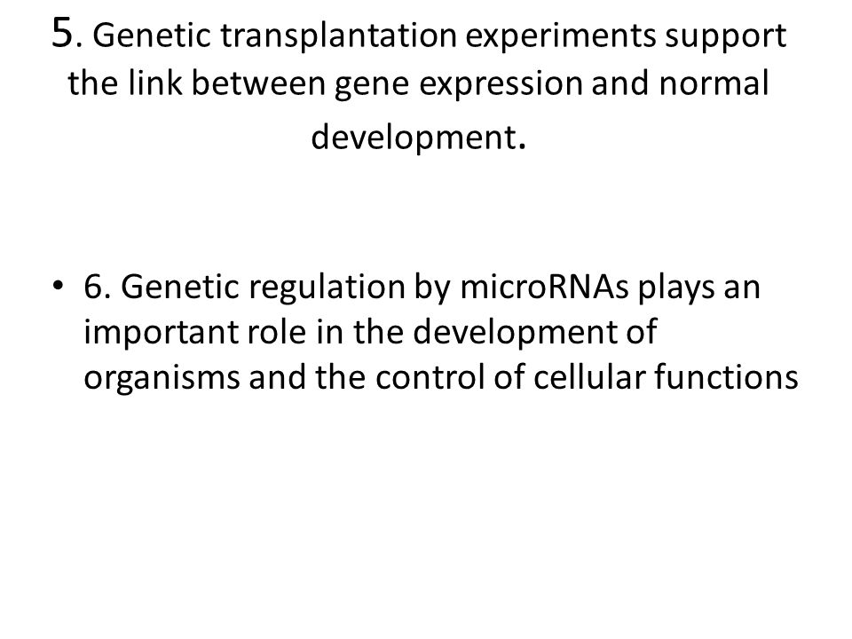 5. Genetic transplantation experiments support the link between gene expression and normal development.