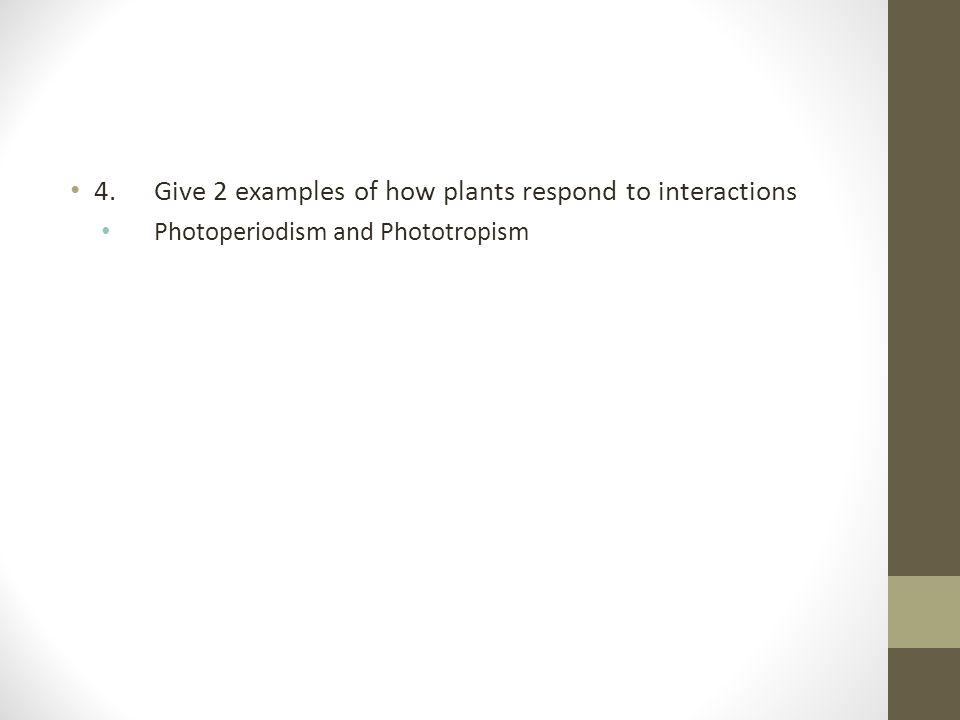 4. Give 2 examples of how plants respond to interactions