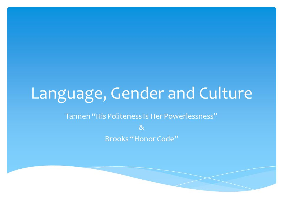 essay on language gender and culture In our world there are so people that are being overrated, from their skin color, to how they talk or to where they came from or the way they walk, everyth.