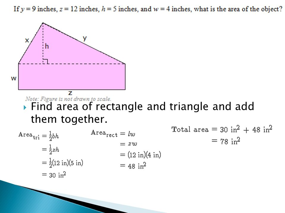 Find area of rectangle and triangle and add them together.