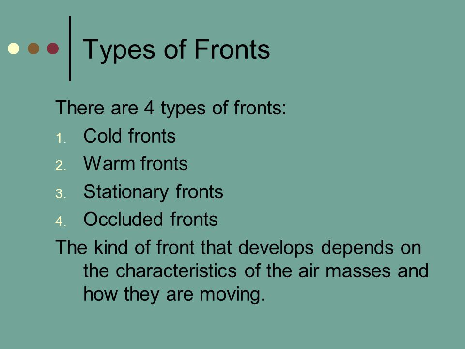 Types of Fronts There are 4 types of fronts: Cold fronts Warm fronts