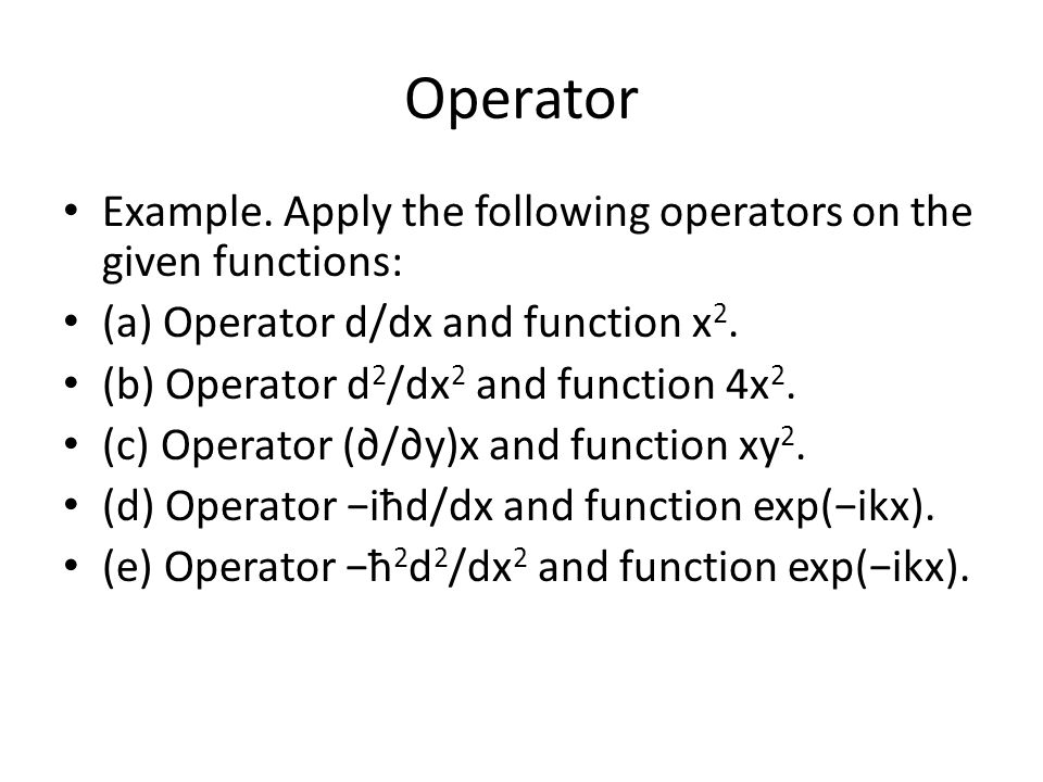 Operator Example. Apply the following operators on the given functions: (a) Operator d/dx and function x2.