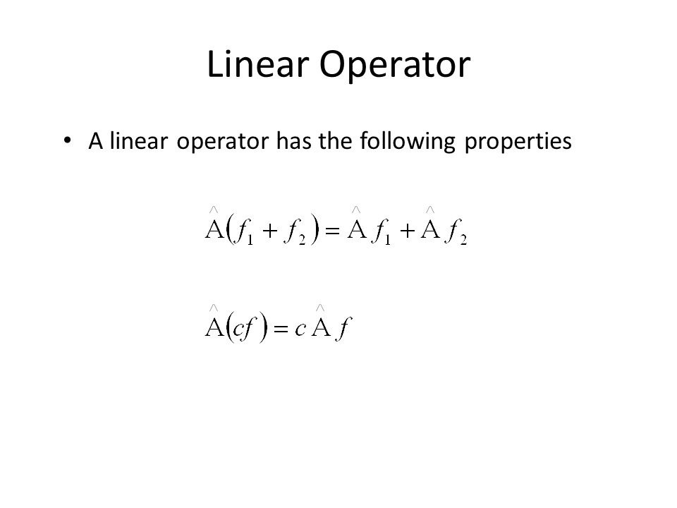 Linear Operator A linear operator has the following properties
