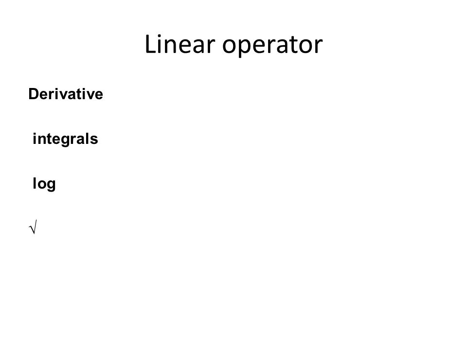 Linear operator Derivative integrals log √