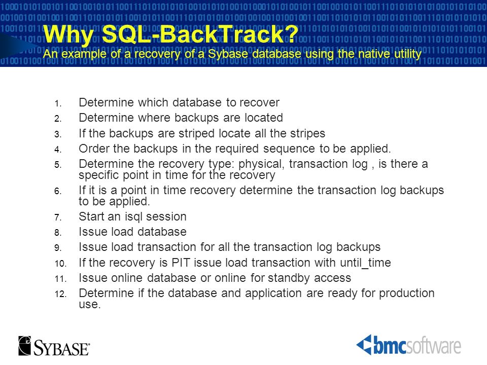 Why SQL-BackTrack An example of a recovery of a Sybase database using the native utility