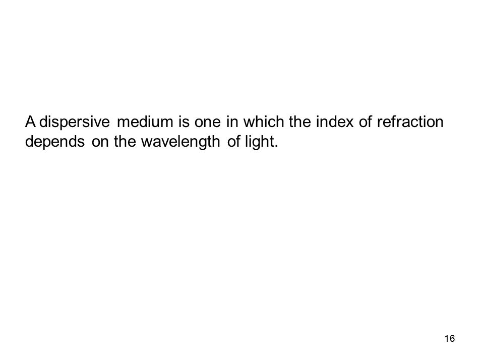 A dispersive medium is one in which the index of refraction depends on the wavelength of light.